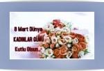 8 Mart Dünya Kadınlar Gününe Özel Mesajlar